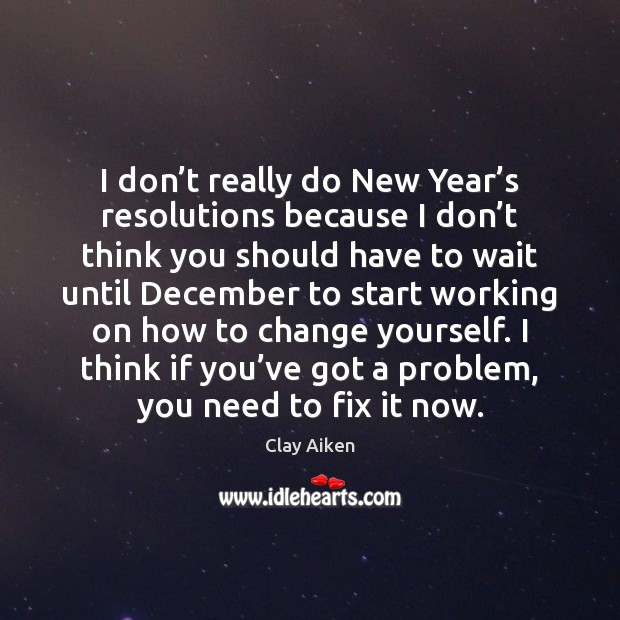 I don't really do New Year's resolutions because I don' Clay Aiken Picture Quote