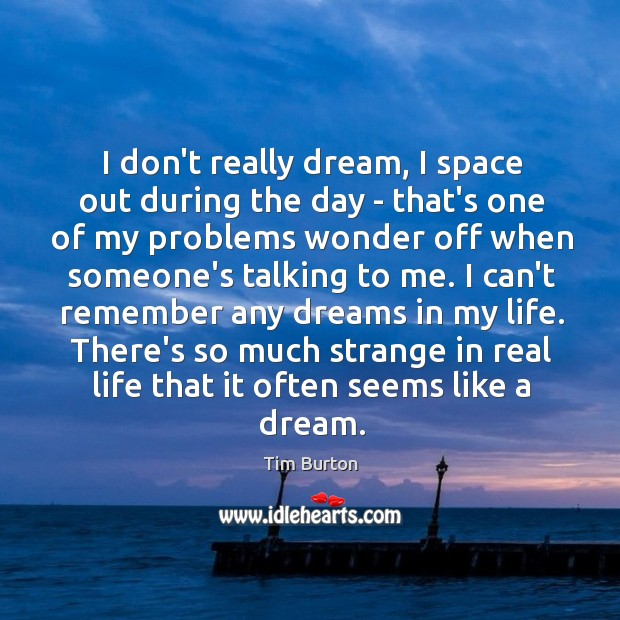 Image, I don't really dream, I space out during the day – that's