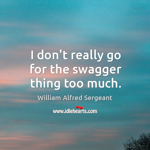 Image, I don't really go for the swagger thing too much.