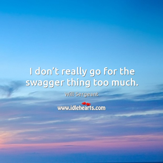 I don't really go for the swagger thing too much. Image