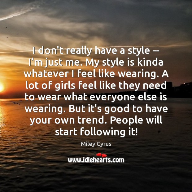 Image, I don't really have a style — I'm just me. My style