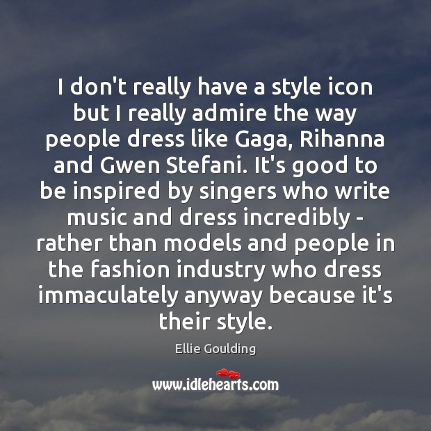 I don't really have a style icon but I really admire the Image