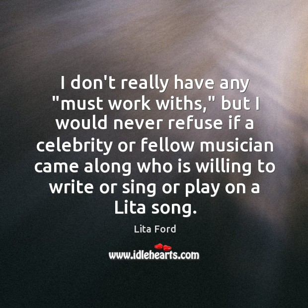 """I don't really have any """"must work withs,"""" but I would never Lita Ford Picture Quote"""