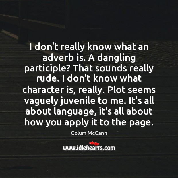 Image, I don't really know what an adverb is. A dangling participle? That