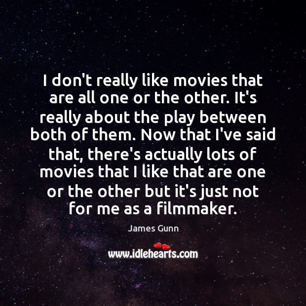 I don't really like movies that are all one or the other. James Gunn Picture Quote