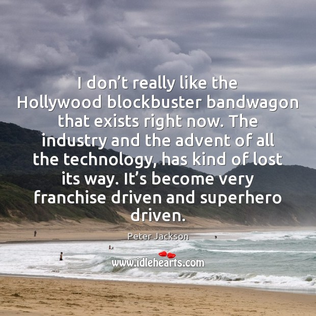 Image, I don't really like the Hollywood blockbuster bandwagon that exists right