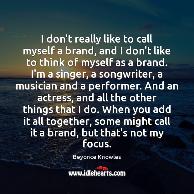 I don't really like to call myself a brand, and I don't Beyonce Knowles Picture Quote
