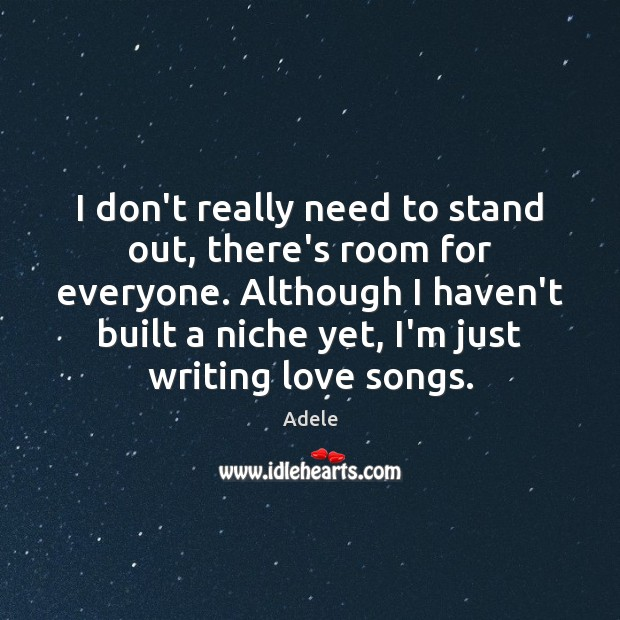 I don't really need to stand out, there's room for everyone. Although Adele Picture Quote