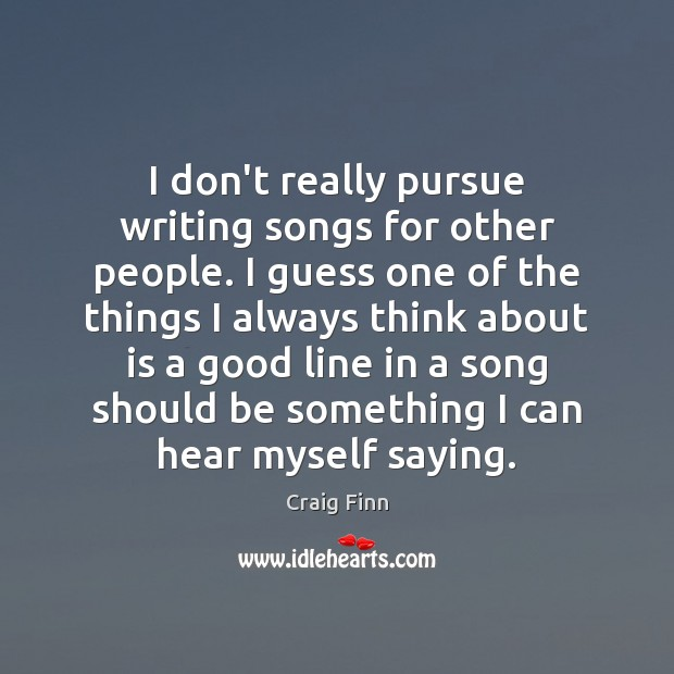 Image, I don't really pursue writing songs for other people. I guess one