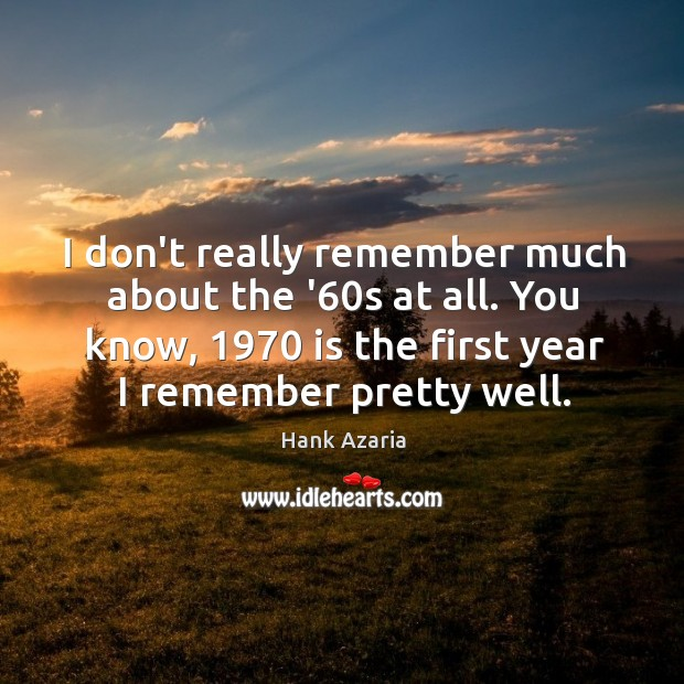 I don't really remember much about the '60s at all. You Hank Azaria Picture Quote