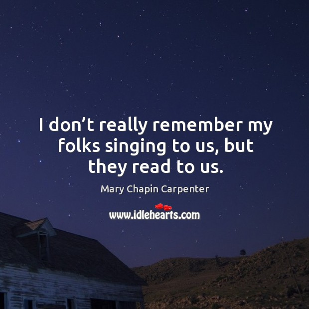 I don't really remember my folks singing to us, but they read to us. Image