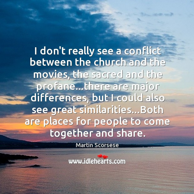 Image, I don't really see a conflict between the church and the movies,