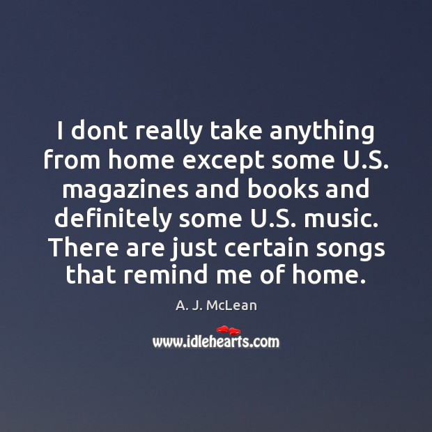 I dont really take anything from home except some U.S. magazines Image