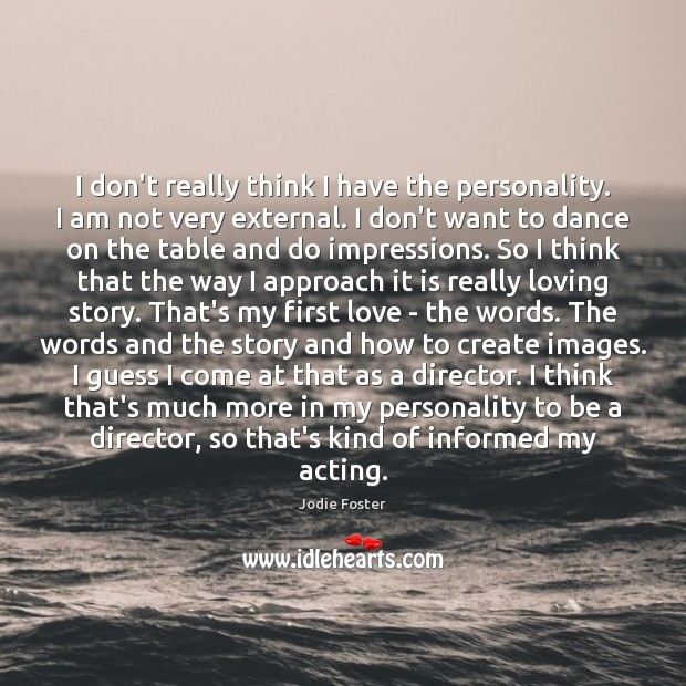 I don't really think I have the personality. I am not very Jodie Foster Picture Quote