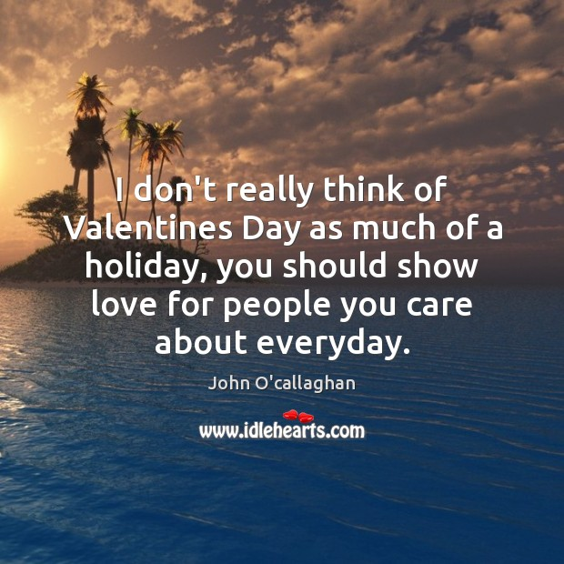 I don't really think of Valentines Day as much of a holiday, Valentine's Day Quotes Image