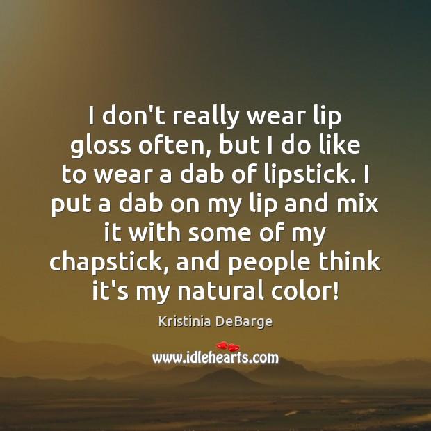 I don't really wear lip gloss often, but I do like to Image