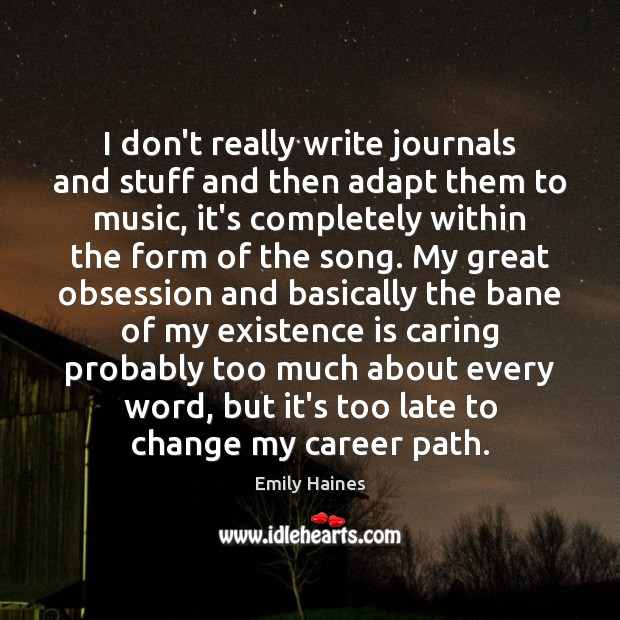 Image, I don't really write journals and stuff and then adapt them to