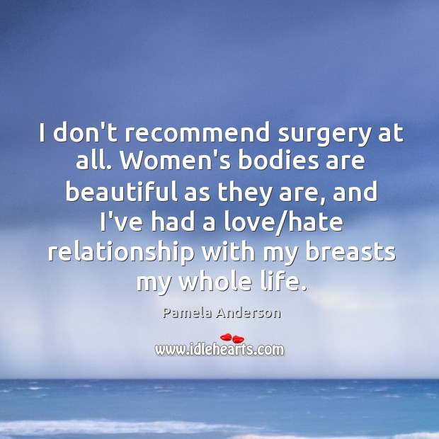 Image, I don't recommend surgery at all. Women's bodies are beautiful as they