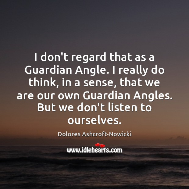 Dolores Ashcroft-Nowicki Picture Quote image saying: I don't regard that as a Guardian Angle. I really do think,