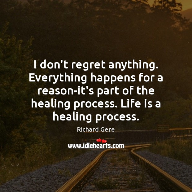 I don't regret anything. Everything happens for a reason-it's part of the Image