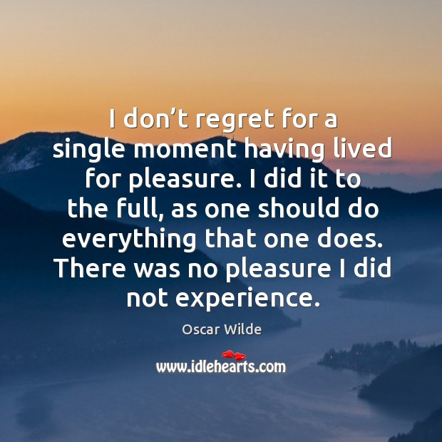 Image, I don't regret for a single moment having lived for pleasure.