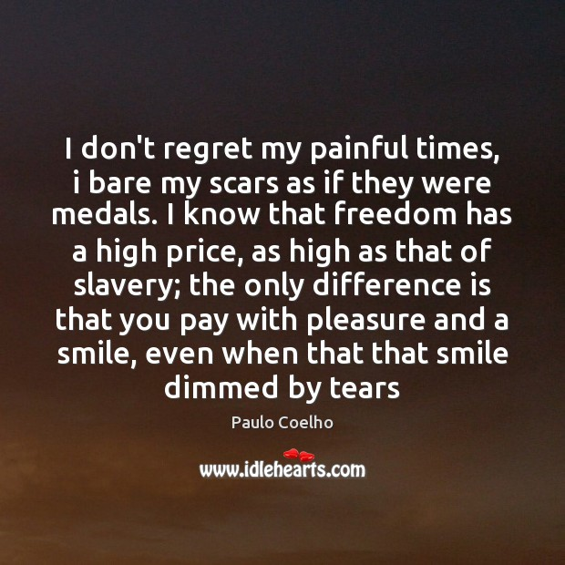 Image, I don't regret my painful times, i bare my scars as if