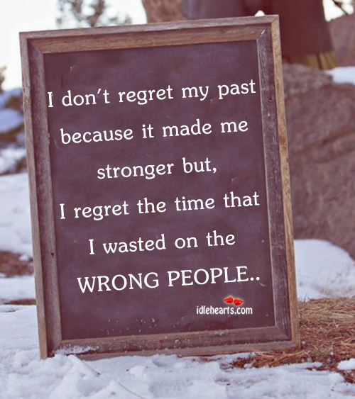 I Don't Regret My Past Because It Made Me What I Am Today