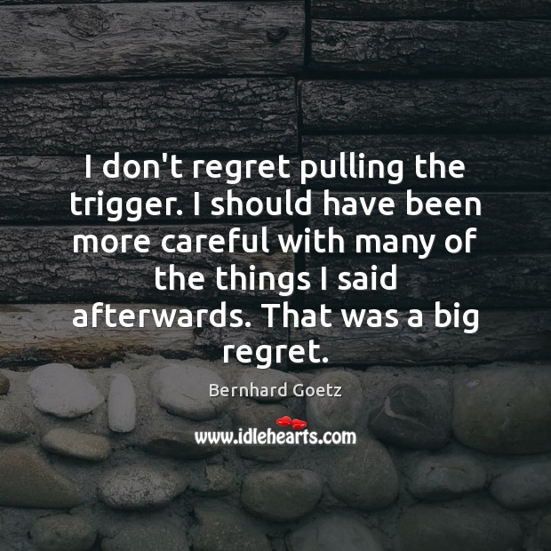 Image, I don't regret pulling the trigger. I should have been more careful