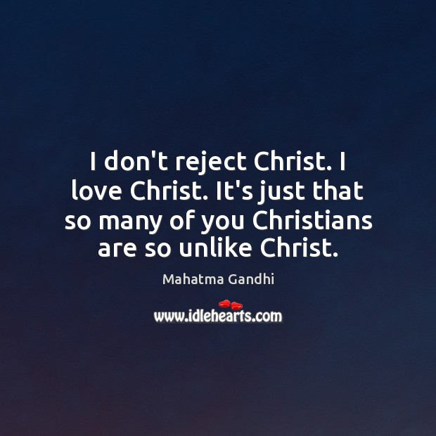 I don't reject Christ. I love Christ. It's just that so many Image