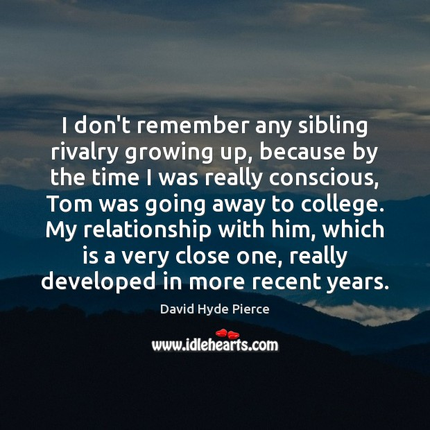 I don't remember any sibling rivalry growing up, because by the time David Hyde Pierce Picture Quote
