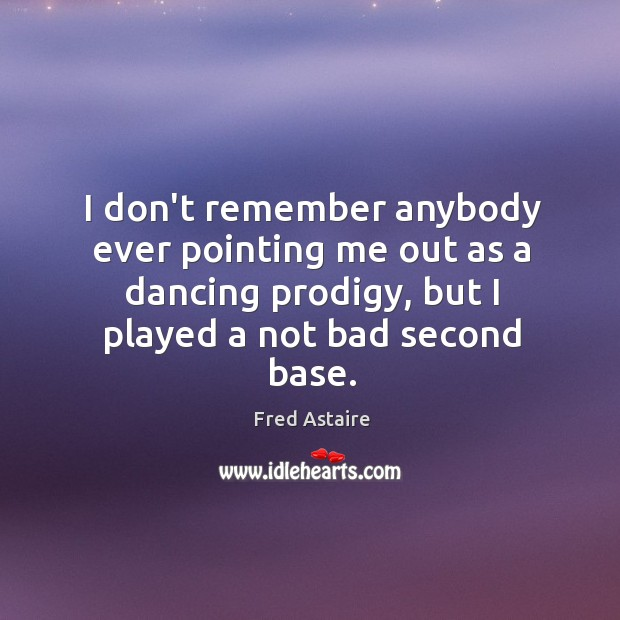 I don't remember anybody ever pointing me out as a dancing prodigy, Image