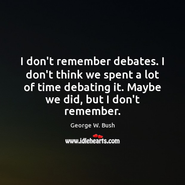Image, I don't remember debates. I don't think we spent a lot of