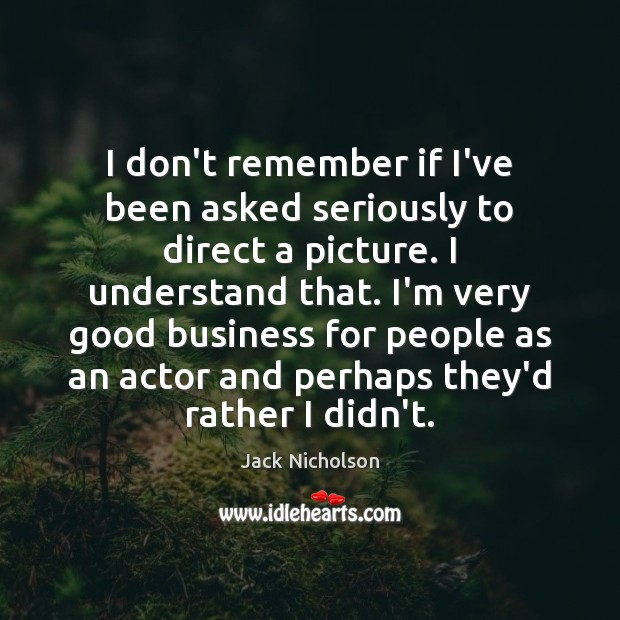 I don't remember if I've been asked seriously to direct a picture. Jack Nicholson Picture Quote