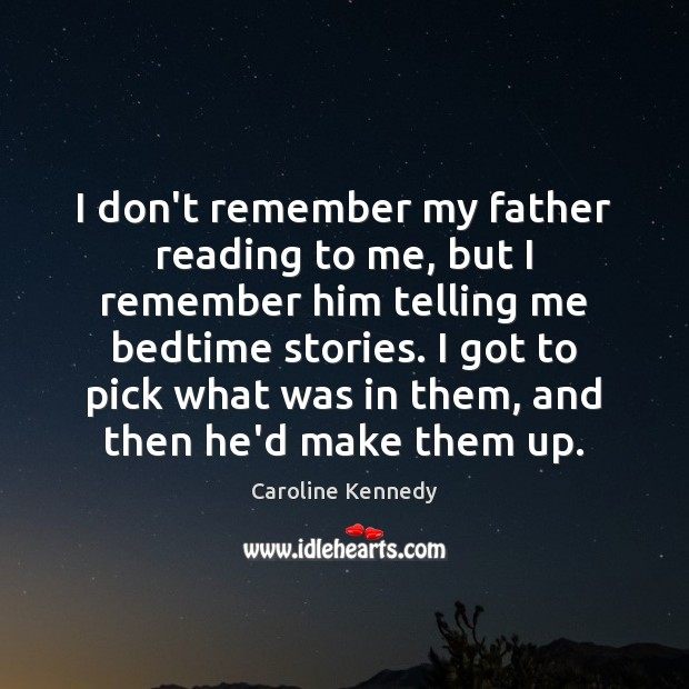 Image, I don't remember my father reading to me, but I remember him