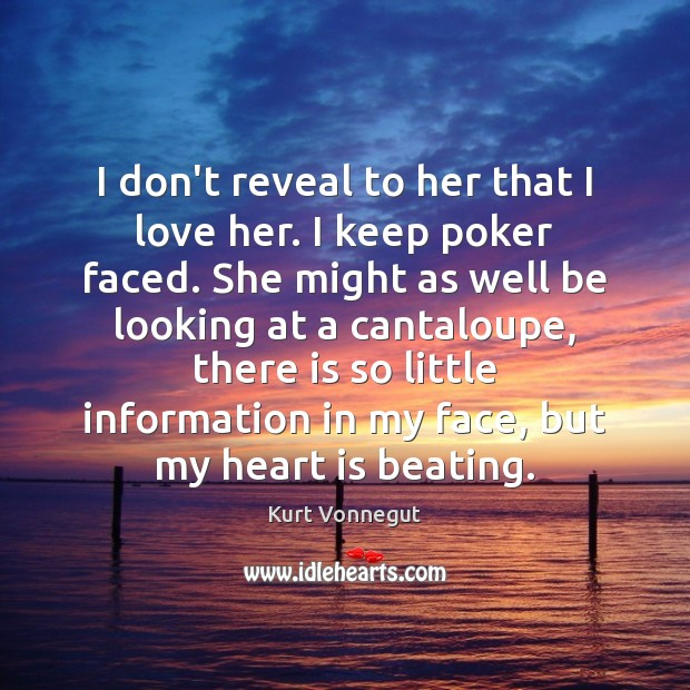 I don't reveal to her that I love her. I keep poker Kurt Vonnegut Picture Quote