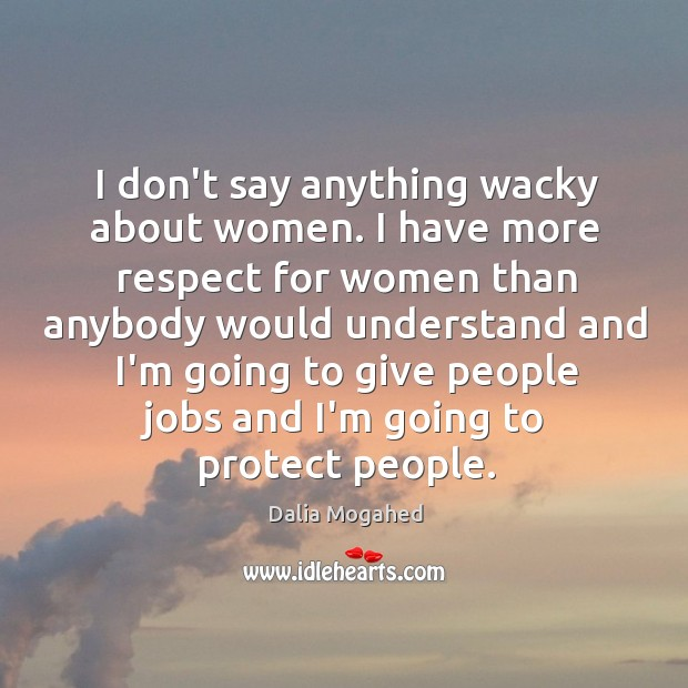 Image, I don't say anything wacky about women. I have more respect for