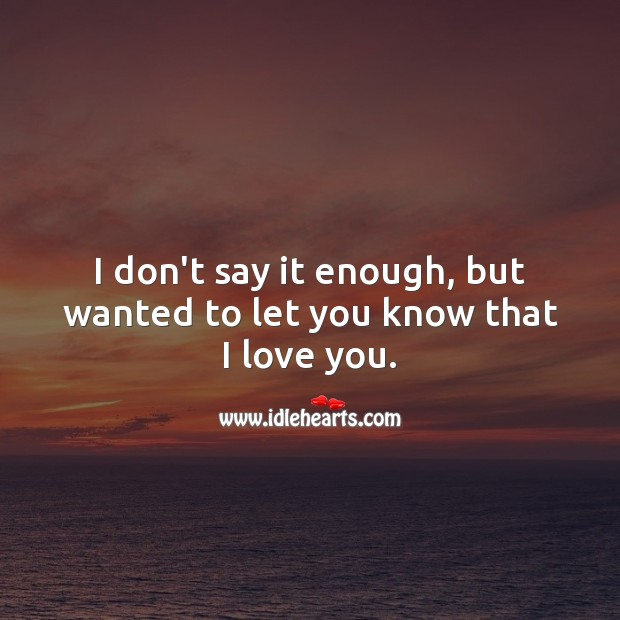 I don't say it enough, but wanted to let you know that I love you. Romantic Messages Image