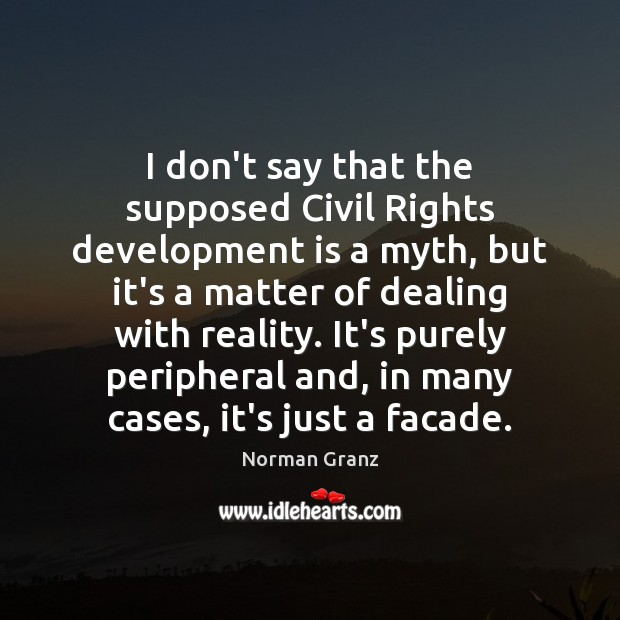 I don't say that the supposed Civil Rights development is a myth, Image