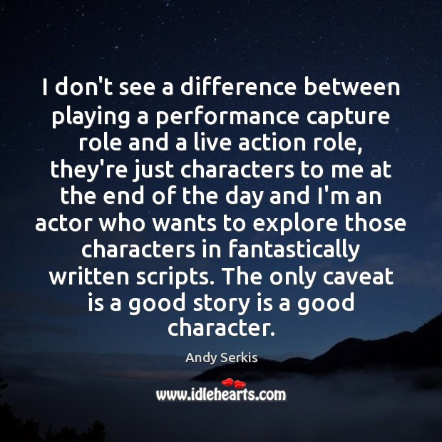 I don't see a difference between playing a performance capture role and Good Character Quotes Image