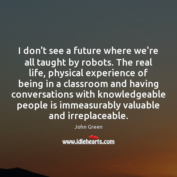 I don't see a future where we're all taught by robots. The Image