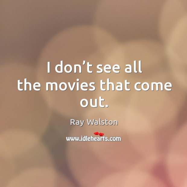 I don't see all the movies that come out. Image