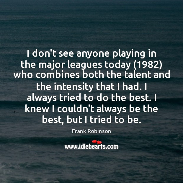 I don't see anyone playing in the major leagues today (1982) who combines Image
