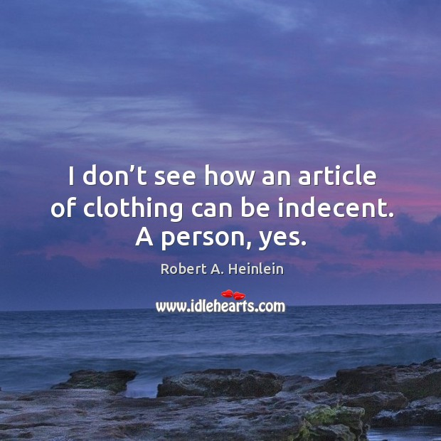 Image, I don't see how an article of clothing can be indecent. A person, yes.