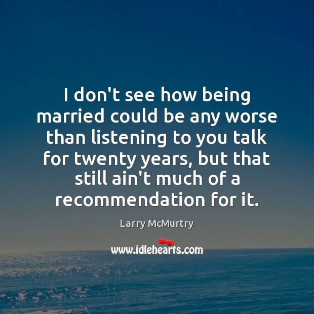 Image about I don't see how being married could be any worse than listening