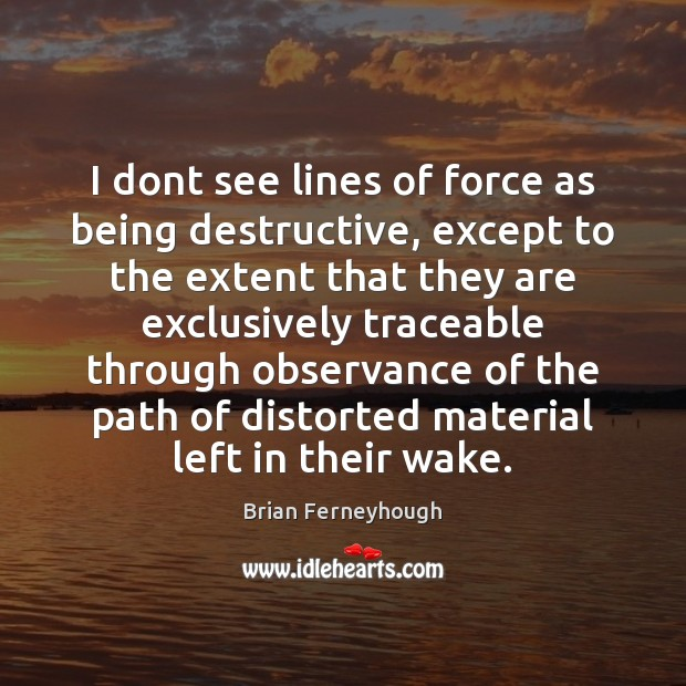 Image, I dont see lines of force as being destructive, except to the