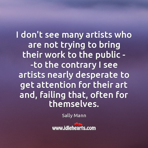 I don't see many artists who are not trying to bring their Image
