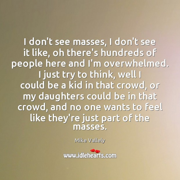 I don't see masses, I don't see it like, oh there's hundreds Image