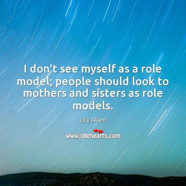I don't see myself as a role model; people should look to Image