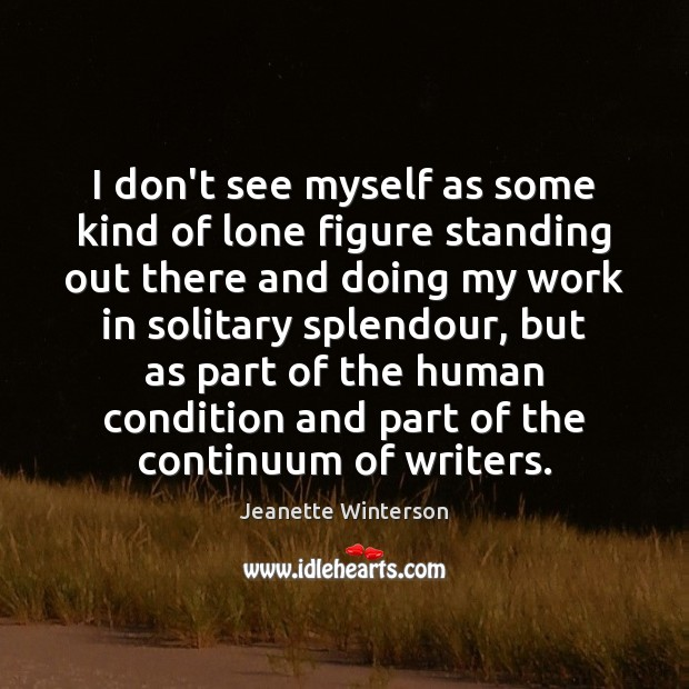 I don't see myself as some kind of lone figure standing out Jeanette Winterson Picture Quote