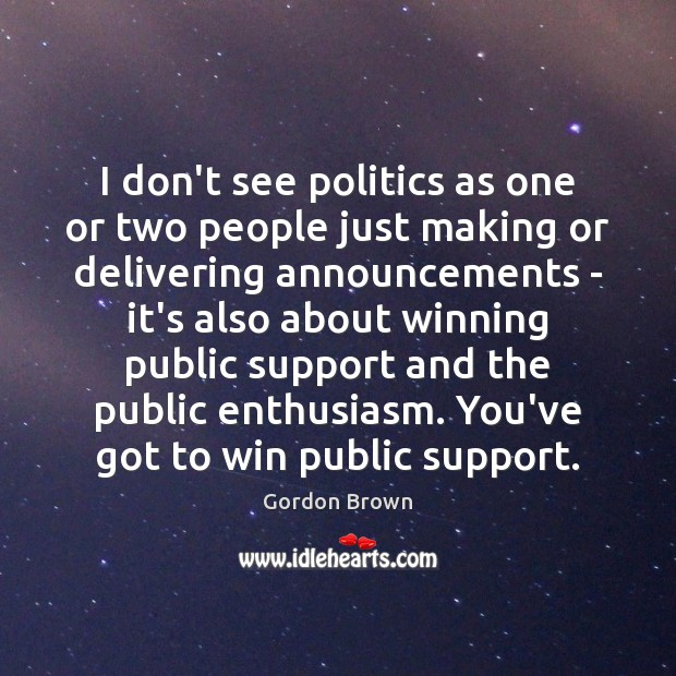 I don't see politics as one or two people just making or Image